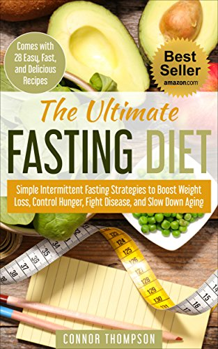 The Ultimate Fasting Diet: Simple Intermittent Fasting Strategies to Boost Weight Loss, Control Hunger, Fight Disease, and Slow Down Aging: (Comes with 28 Easy and Delicious Recipes) (English Edition)