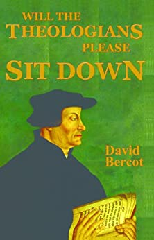 Will the Theologians Please Sit Down by [Bercot, David]