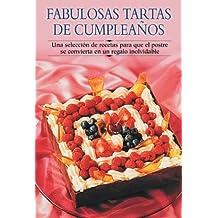 Fabulosas Tartas De Cumpleanos / Fabulous Birthday Cakes: Una Seleccion De Recetas Para Que El Postre Se Convierta En Un Regalo Inolvidable / A ... so the Dessert will Turn into an Unforgetta