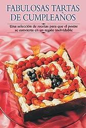 Fabulosas Tartas De Cumpleanos : Una Seleccion De Recetas Para Que El Postre Se Convierta En Un Regalo Inolvidable: Una Seleccion De Recetas Para Que ... so the Dessert will Turn into an Unforgetta