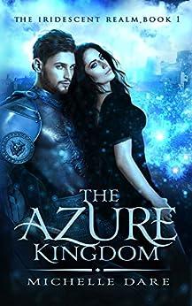 The Azure Kingdom (The Iridescent Realm Book 1) (English Edition) van [Dare, Michelle]