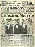 FRANCE SOIR [No 11863] du 07/10/1982 - LES PATRONS DE LA RUE SAINT-DENIS ARRETES - SOLARO - ZEZZA - PATTI ET PEDROTTI - LA CHRONIQUE DE DUTOURD - TECHNIQUE DE L'ANARCHIE - BADINTER - AGIR AVEC FERMETE CONTRE LE CRIME ET LE TERRORISME - LE TRIOMPHE DES CANCRES - FOOT - LES BLEUS RENOUENT AVEC LA VICTOIRE...