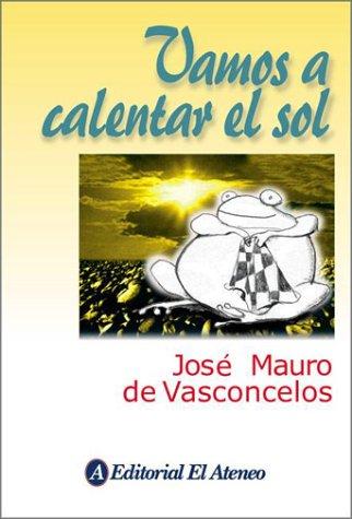 Vamos a calentar el sol por Jose Mauro De Vasconcelos