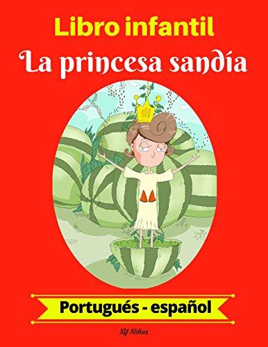 Libro infantil:  La princesa sandía (Portugués-Español) (Portugués-Español Libro infantil bilingüe nº 1) por XY Niños