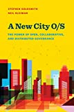 A New City O/S: The Power of Open, Collaborative, and Distributed Governance (Innovative Governance in the 21st Century) - Stephen Goldsmith, Neil Kleiman