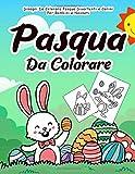 Pasqua da Colorare: 55 Pagine da Colorare di Pasqua - Libro da Colorare Bambini - Pasqua Libri Bambini - Pasqua Regali Bambini - Libri da Colorare e Dipingere