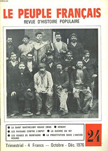 LE PEUPLE FRANCAIS, REVUE D'HISTOIRE POPULAIRE N°24, OCT-DEC. 1976. LA SAINT BARTHELEMY ROUGE (1848) / HEBERT / LES PAYSANS CONTRE L'IMPOT / LA GUERRE DU RIF / LES GUIDES DE MONTAGNE / LA PROSTITUTION SOUS L'ANCIEN REGIME.