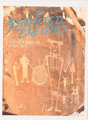 Painted Dreams: Native American Rock Art por Thor Conway