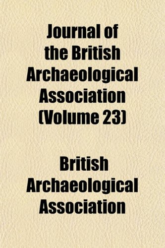 Journal of the British Archaeological Association (Volume 23)