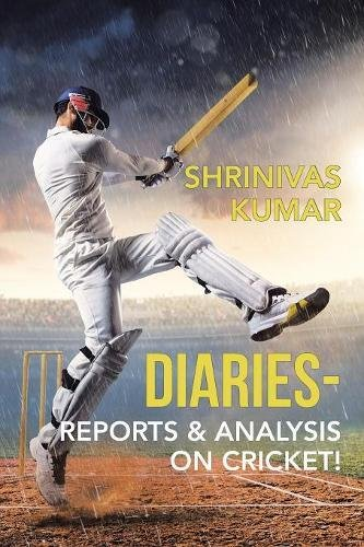 Diaries-Reports & Analysis on Cricket!