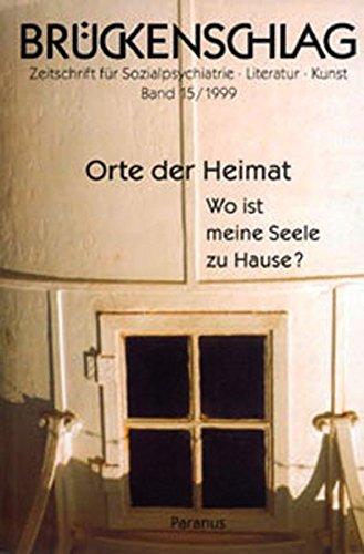 Brückenschlag. Zeitschrift für Sozialpsychiatrie, Literatur, Kunst / Orte der Heimat - Wo ist meine Seele zu Hause?