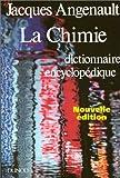 LA CHIMIE. Dictionnaire encyclopédique, 2ème édition entièrement revue et augmentée
