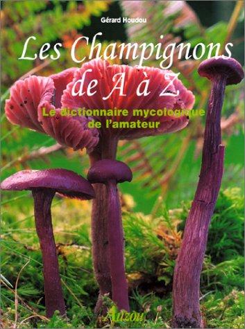 Les champignons de A à Z : le dictionnaire mycologique de l'amateur