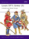 Louis XV's Army (5): Colonial and Naval Troops: v. 5 (Men-at-Arms)