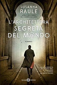 L'architettura segreta del mondo: Un'inchiesta del commissario Sensi di [Raule, Susanna]
