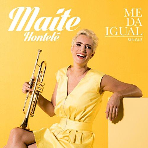 Me Da Igual - Maite Hontelé