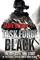 Task Force Black: The Explosive True Story of the Secret Special Forces War in Iraq by Mark Urban (2012-06-05)