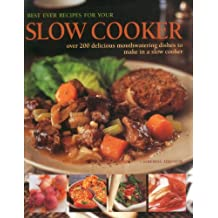 Best Ever Recipes for Your Slow Cooker: Over 200 Delicious Mouthwatering Dishes to Make in a Slow Cooker