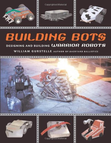 Building Bots: Designing and Building Warrior Robots por William Gurstelle