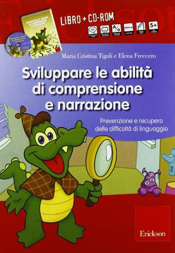 Sviluppare le abilità di comprensione e narrazione. Prevenzione e recupero delle difficoltà di linguaggio. Con CD-ROM