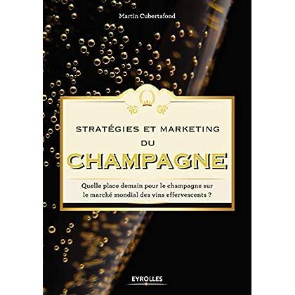 Stratégies et marketing du champagne: Quelle place demain pour le champagne sur le marché mondial des vins effervescents ?
