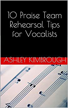 10 Praise Team Rehearsal Tips for Vocalists (English Edition) par [Kimbrough, Ashley]