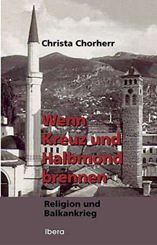 Wenn Kreuz und Halbmond brennen: Religion und Balkankrieg