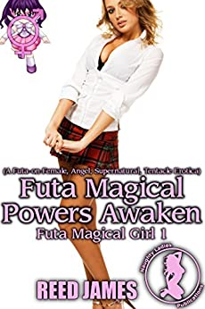 Futa Magical Powers Awaken (Futa Magical Girl 1): (A Futa-on-Female, Angel, Supernatural, Tentacle Erotica) by [James, Reed]
