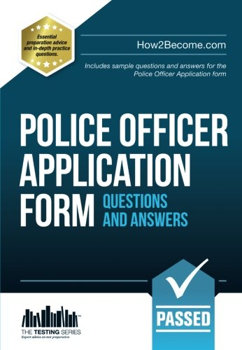 Police Officer Application Form Questions and Answers Workbook: Includes sample questions and answers for the Police Application Form