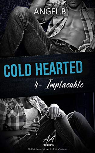 COLD HEARTED: 4 Implacable par Angel .B