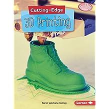 Cutting-Edge 3D Printing (Searchlight Books: Cutting-Edge STEM)