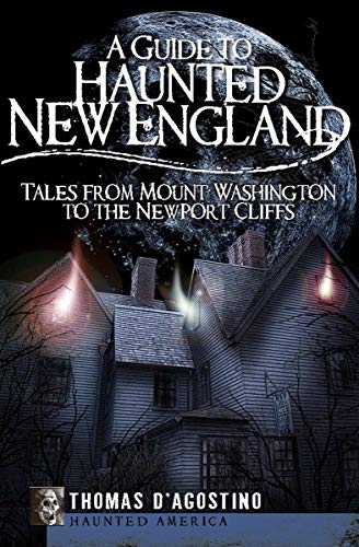ew England: Tales from Mount Washington to the Newport Cliffs (Haunted America) (English Edition) ()