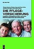 Die Pflegeversicherung: Handbuch zur Begutachtung, Qualitätsprüfung, Beratung und Fortbildung