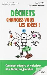 Déchets : changez-vous les idées ! Comment réduire et valoriser nos déchets au quotidien par Christian Duquennoi