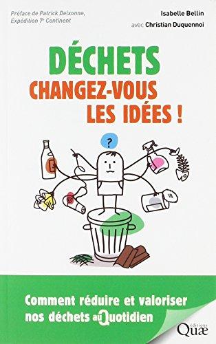 Déchets, changez-vous les idées ! : comment réduire et valoriser nos déchets au quotidien