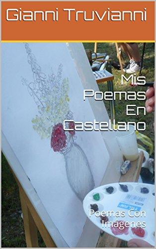 Descargar Libro Mis Poemas En Castellano: Poemas Con Imágenes de Gianni Truvianni