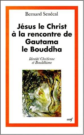 Jésus le Christ à la rencontre de Gautama le Bouddha : Identité chrétienne et bouddhisme par Bernard Senécal