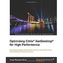 Optimizing Citrix® XenDesktop® for High Performance