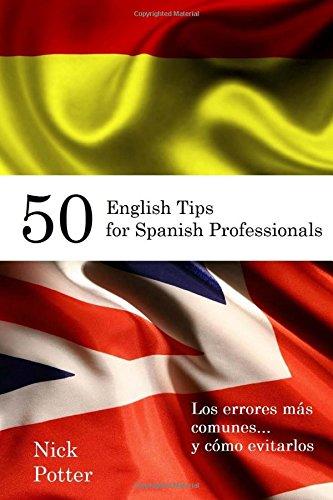 50 English Tips for Spanish Professionals: Los errores más comunes... y cómo evitarlos