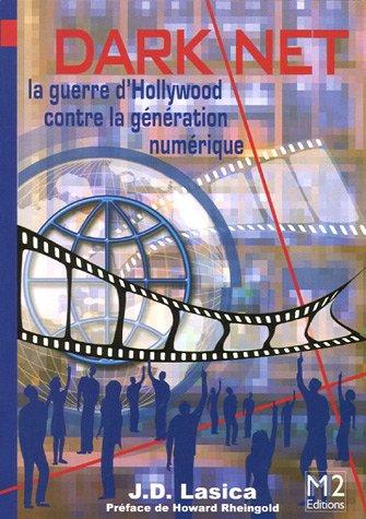 Darknet: La guerre d'Hollywood contre la génération numérique par J.D. Lasica