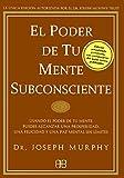 El Poder De Tu Mente Subconsciente: Usando el poder de tu mente puedes alcanzar una prosperidad, una felicidad y una paz...