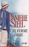 Une femme libre : roman / Danielle Steel   Steel, Danielle (1947-....). Auteur