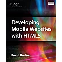 Developing Mobile Websites with HTML5 by David Karlins (2014-06-11)