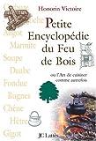 Petite Encyclopédie du Feu de Bois - Ou L'Art de cuisiner comme autrefois