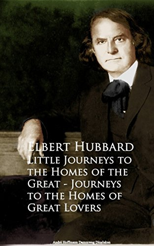 Little Journeys to the Homes of the Great - Journeys to the Homes of Great Lovers (English Edition)