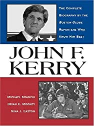 John F. Kerry: The Complete Biography By The Boston Globe Reporters Who Know Him Best by B. C. Mooney, N. J. Easton M. Kranish (2004-08-23)
