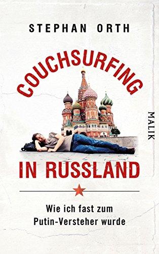 Couchsurfing in Russland: Wie ich fast zum Putin-Versteher wurde (German Edition)