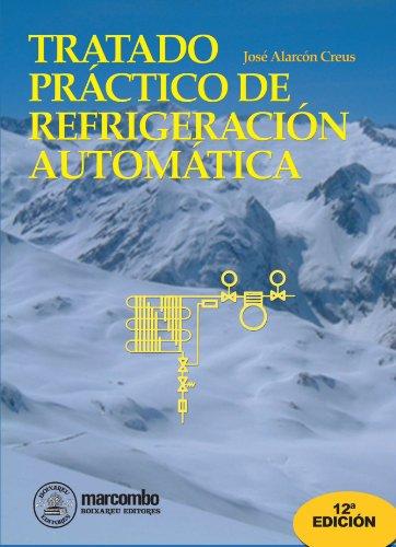 Tratado Práctico De Refrigeración Automática por José Alarcón Creus