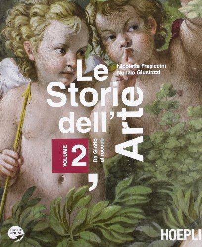 Le storie dell'arte. Con espansione online. Per le Scuole superiori: 2
