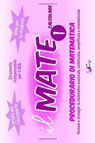 Il MATE 1 - Calcolare: PROCEDURARIO di MATEMATICA - Formule e strategie: la matematica essenziale, sintetizzata, semplificata e schematizzata